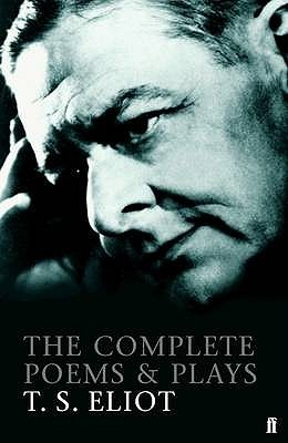 The Complete Poems and Plays by T.S. Eliot