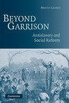 Beyond Garrison: Antislavery And Social Reform