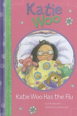 Katie Woo Has the Flu by Fran Manushkin