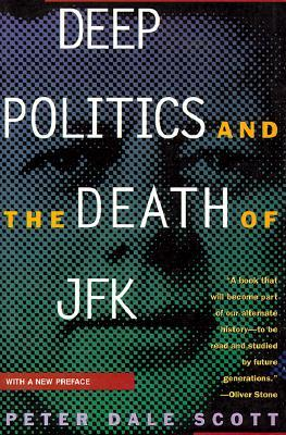 Deep Politics and the Death of JFK by Peter Dale Scott