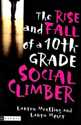 The Rise and Fall of a 10th Grade Social Climber by Lauren Mechling