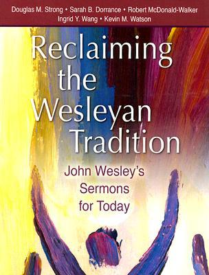 Reclaiming Our Wesleyan Tradition by Douglas M. Strong