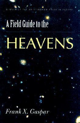 A Field Guide to the Heavens by Frank X. Gaspar