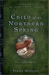 Child of the Northern Spring (Guinevere Trilogy)