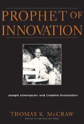 Prophet of Innovation by Thomas K. McCraw