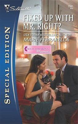 Fixed Up with Mr. Right? (Matchmaking Mamas, #2) (Silhouette Special Edition, #2041)