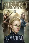The Travelers: Book Two (Pendragon: Before the War)