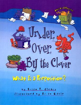 Under, Over, by the Clover by Brian P. Cleary