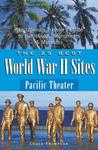 The 25 Best World War II Sites: Pacific Theater: The Ultimate Traveler's Guide to Battlefields, Monuments and Museums