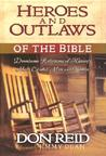 Heroes and Outlaws of the Bible: Down-Home Reflections of History's Most Colorful Men and Women