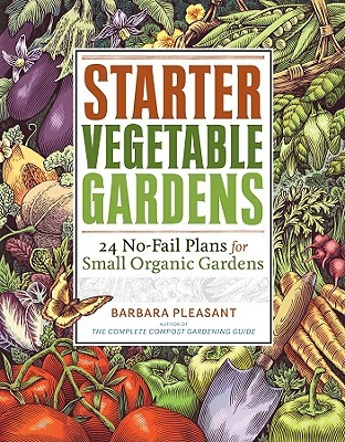 Starter Vegetable Gardens by Barbara Pleasant