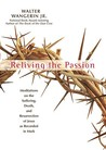 Reliving the Passion by Walter Wangerin Jr.