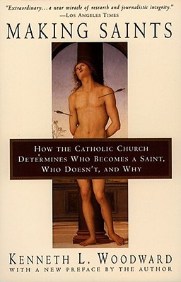 Making Saints: How The Catholic Church Determines Who Becomes A Saint, Who Doesn'T, And Why