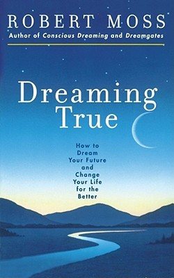 Dreaming True by Robert Moss