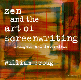 Zen and the Art of Screenwriting: Insights and Interviews