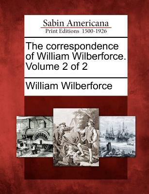 The Correspondence of William Wilberforce. Volume 2 of 2