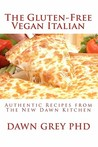The Gluten-Free Vegan Italian: Authentic Recipes from the New Dawn Kitchen
