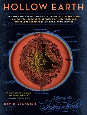 Hollow Earth: The Long and Curious History of Imagining Strange Lands, Fantastical Creatures, Advanced Civilizations, and Marvelous Machines Below the Earth's Surface