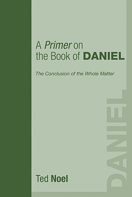 A Primer on the Book of Daniel: The Conclusion of the Whole Matter