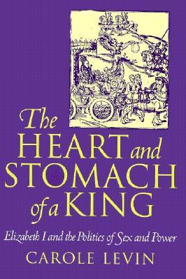 The Heart and Stomach of a King by Carole Levin