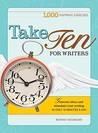 Take Ten: 1000 Writing Exercises to Build Momentum in Just 10 Minutes a Day