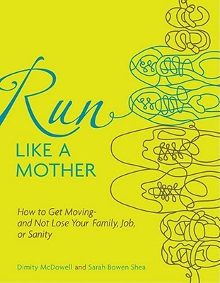 Run Like a Mother by McDowell, Dimity