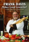 Frank Davis Makes Good Groceries!: A New Orleans Cookbook
