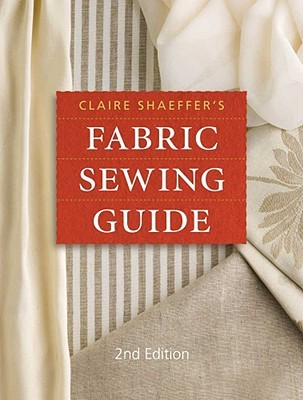 Claire Shaeffer's Fabric Sewing Guide by Claire B. Shaeffer