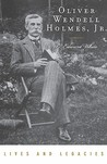 Oliver Wendell Holmes Jr. (Lives & Legacies by G. Edward White