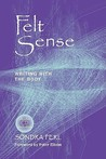 Felt Sense: Writing with the Body [With CD]