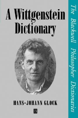 A Wittgenstein Dictionary: A Critical Guide