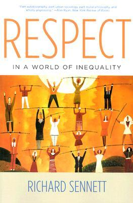 Respect in a World of Inequality by Richard Sennett