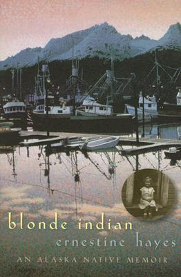 Blonde Indian by Ernestine Hayes