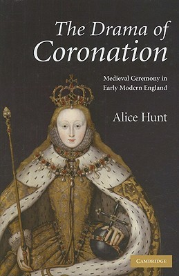 The Drama of Coronation: Medieval Ceremony in Early Modern England