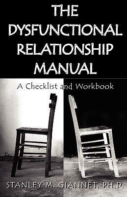 The Dysfunctional Relationship Manual by Stanley M. Giannet