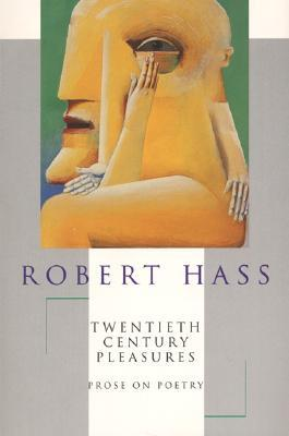 Twentieth Century Pleasures by Robert Hass