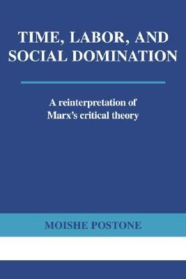Time, Labor, and Social Domination by Moishe Postone