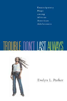 Trouble Don't Last Always by Evelyn L. Parker