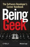 Being Geek by Michael Lopp