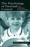 The Psychology of Parental Control: How Well-Meant Parenting Backfires