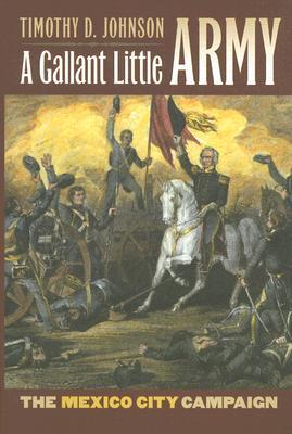 A Gallant Little Army: The Mexico City Campaign (Modern War Studies)