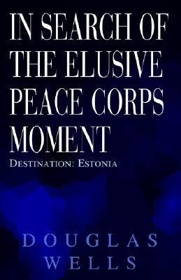 In Search of the Elusive Peace Corps Moment: Destination: Estonia