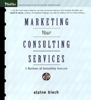 Marketing Your Consulting Services by Elaine Biech