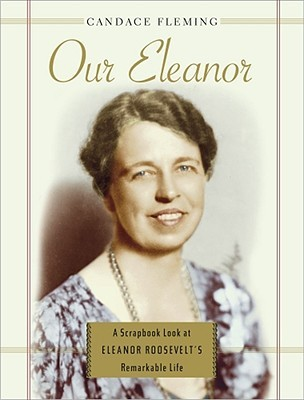 Our Eleanor: A Scrapbook Look at Eleanor Roosevelt's Remarkable Life
