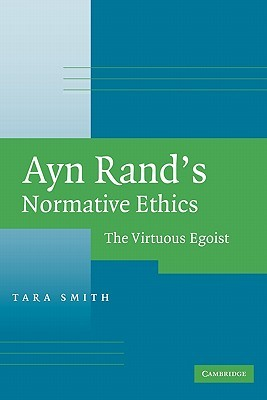 Ayn Rand's Normative Ethics by Tara Smith