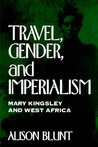 Travel, Gender, and Imperialism: Mary Kingsley and West Africa