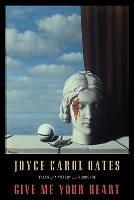 Give Me Your Heart by Joyce Carol Oates