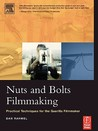 Nuts and Bolts Filmmaking: Practical Techniques for the Guerilla Filmmaker