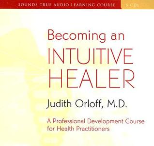 Becoming an Intuitive Healer by Judith Orloff
