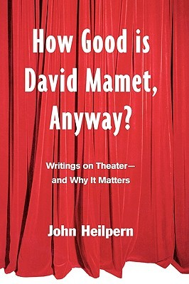 How Good Is David Mamet, Anyway?: Writings on Theatre-And Why It Matters